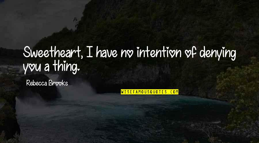 Hi My Sweetheart Quotes By Rebecca Brooks: Sweetheart, I have no intention of denying you