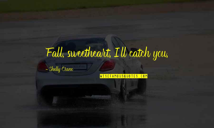 Hi My Sweetheart Quotes By Shelly Crane: Fall, sweetheart. I'll catch you.