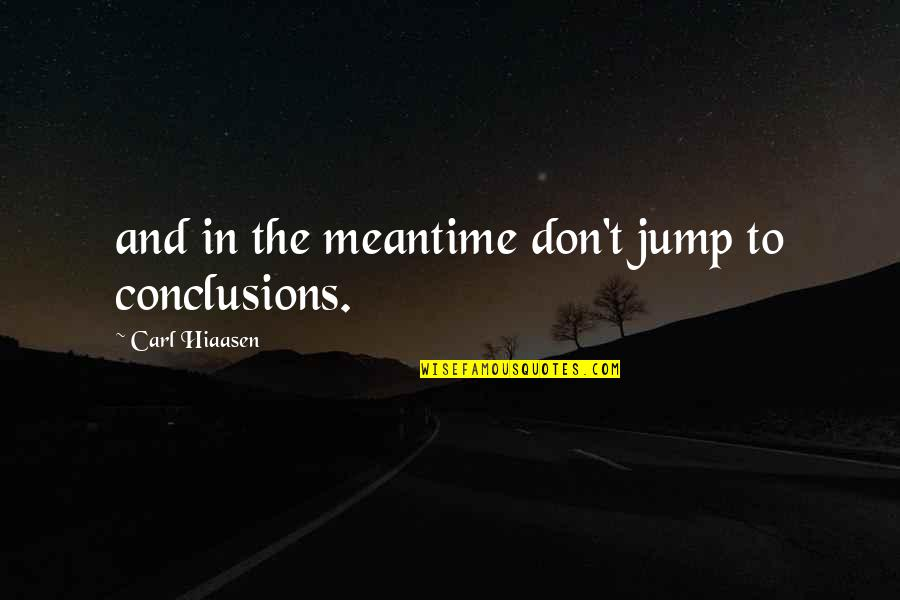 Hiaasen Quotes By Carl Hiaasen: and in the meantime don't jump to conclusions.