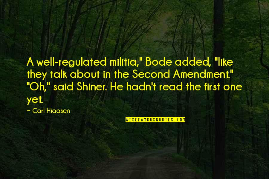 "Hiaasen Quotes By Carl Hiaasen: A well-regulated militia,"" Bode added, ""like they talk"