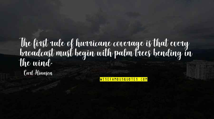 Hiaasen Quotes By Carl Hiaasen: The first rule of hurricane coverage is that