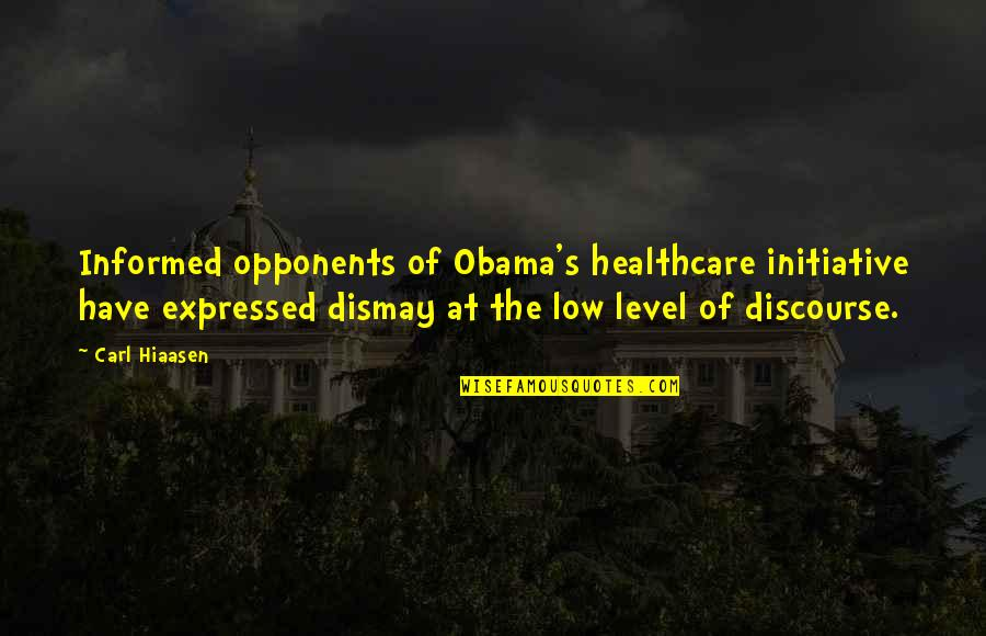 Hiaasen Quotes By Carl Hiaasen: Informed opponents of Obama's healthcare initiative have expressed
