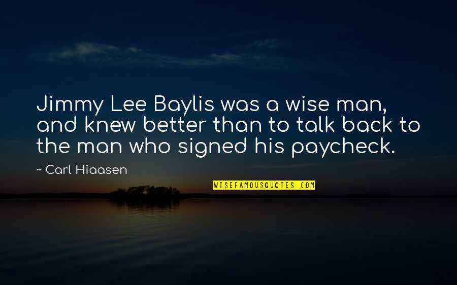 Hiaasen Quotes By Carl Hiaasen: Jimmy Lee Baylis was a wise man, and