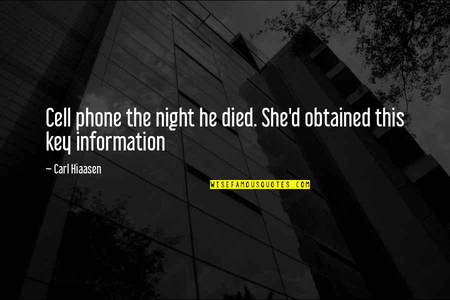 Hiaasen Quotes By Carl Hiaasen: Cell phone the night he died. She'd obtained
