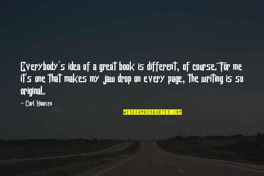 Hiaasen Quotes By Carl Hiaasen: Everybody's idea of a great book is different,