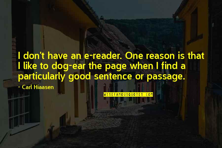 Hiaasen Quotes By Carl Hiaasen: I don't have an e-reader. One reason is