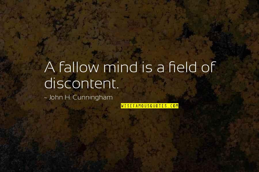Hiaasen Quotes By John H. Cunningham: A fallow mind is a field of discontent.