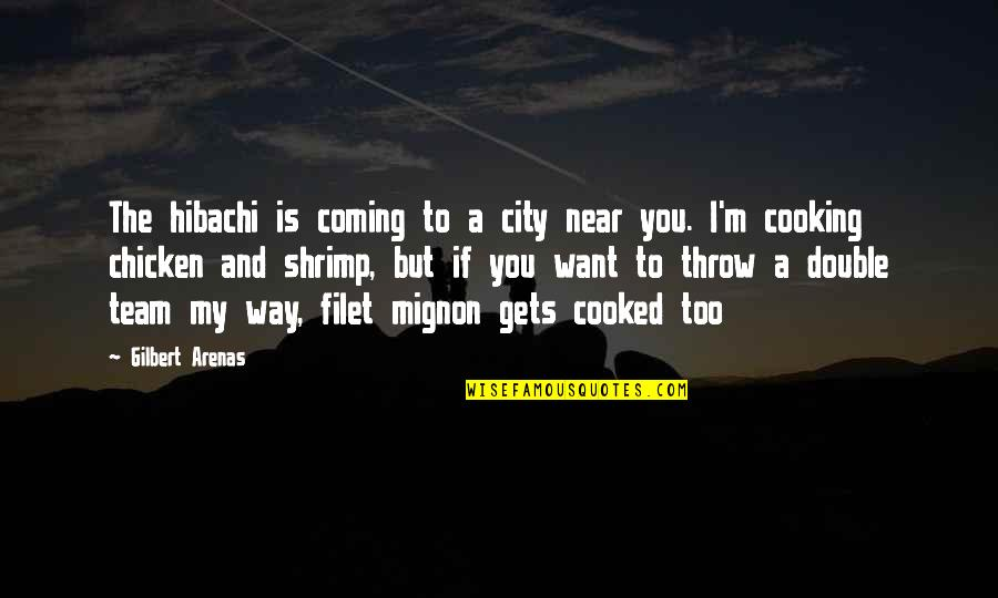 Hibachi Quotes By Gilbert Arenas: The hibachi is coming to a city near