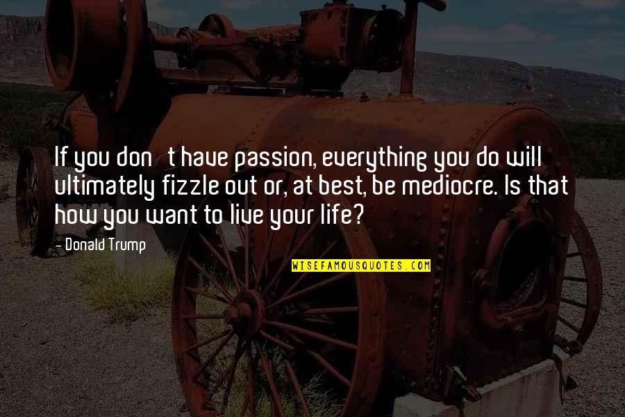 Hibiki Ganaha Quotes By Donald Trump: If you don't have passion, everything you do
