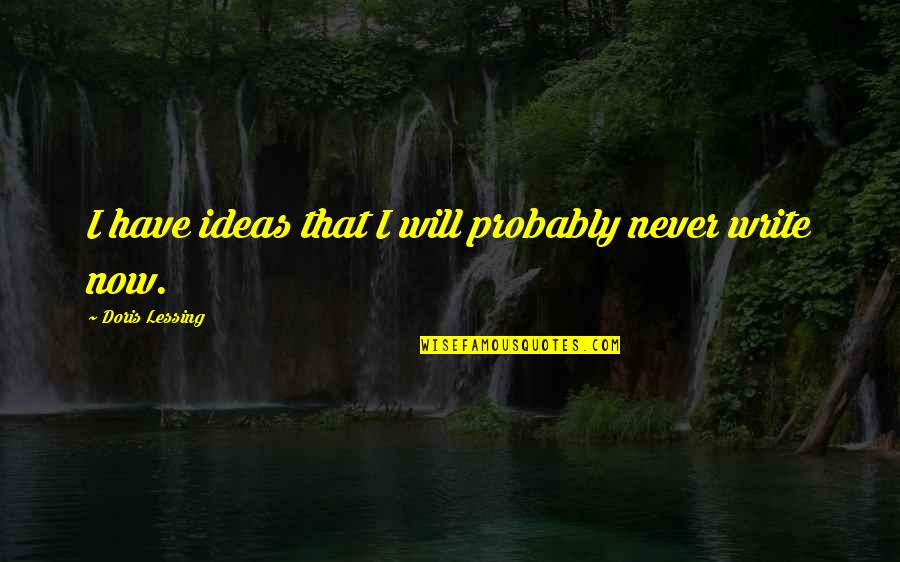 Hibiki Ganaha Quotes By Doris Lessing: I have ideas that I will probably never