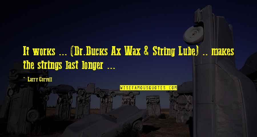 Hibiki Ganaha Quotes By Larry Coryell: It works ... (Dr.Ducks Ax Wax & String