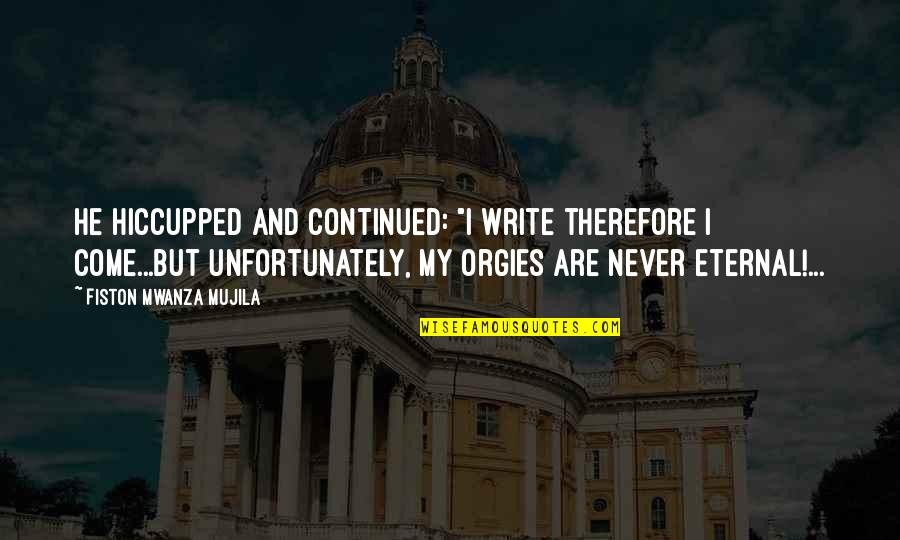 """Hiccupped Quotes By Fiston Mwanza Mujila: He hiccupped and continued: """"I write therefore I"""
