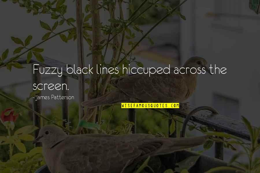 Hiccupped Quotes By James Patterson: Fuzzy black lines hiccuped across the screen.