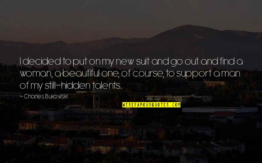 Hidden Talents Quotes By Charles Bukowski: I decided to put on my new suit