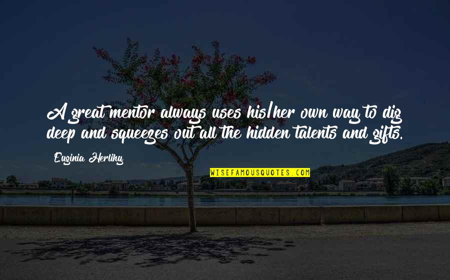 Hidden Talents Quotes By Euginia Herlihy: A great mentor always uses his/her own way