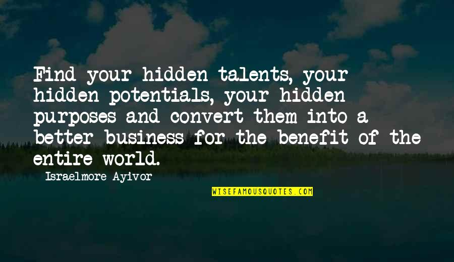 Hidden Talents Quotes By Israelmore Ayivor: Find your hidden talents, your hidden potentials, your
