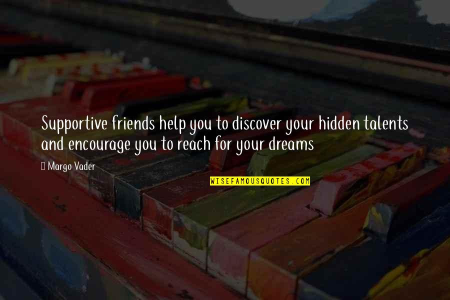 Hidden Talents Quotes By Margo Vader: Supportive friends help you to discover your hidden