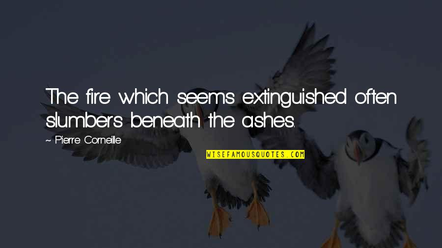 Hidden Talents Quotes By Pierre Corneille: The fire which seems extinguished often slumbers beneath