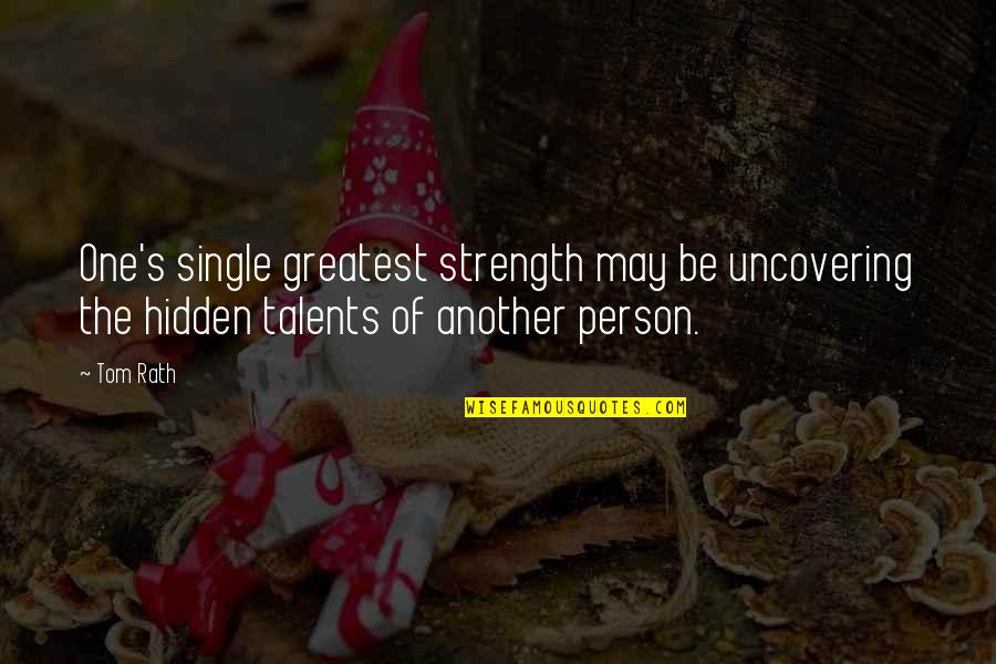 Hidden Talents Quotes By Tom Rath: One's single greatest strength may be uncovering the