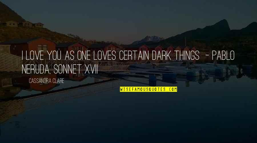 Hide Feelings Love Quotes By Cassandra Clare: I love you as one loves certain dark