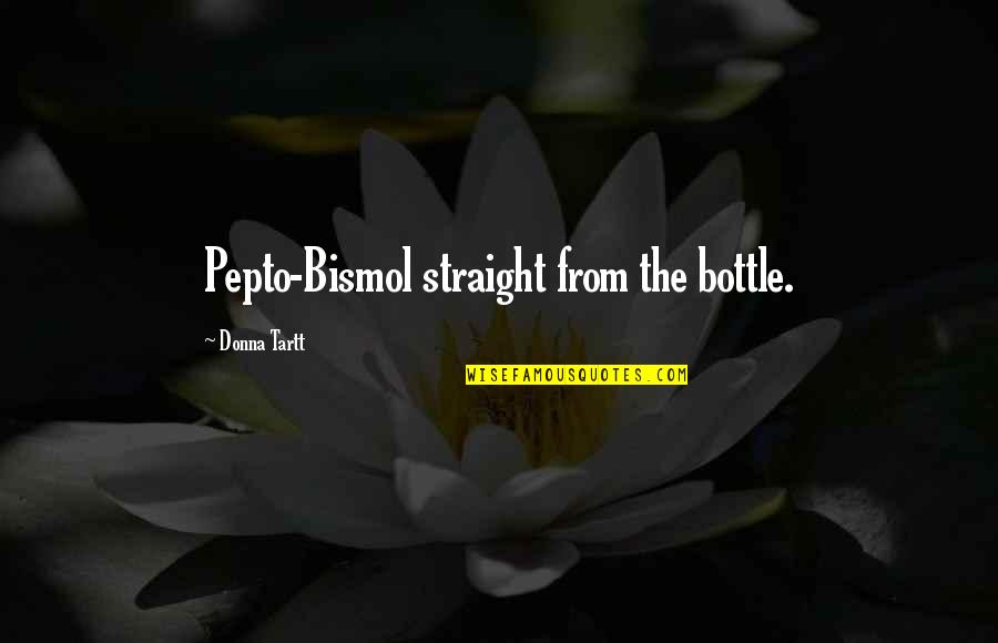 Hide Feelings Love Quotes By Donna Tartt: Pepto-Bismol straight from the bottle.