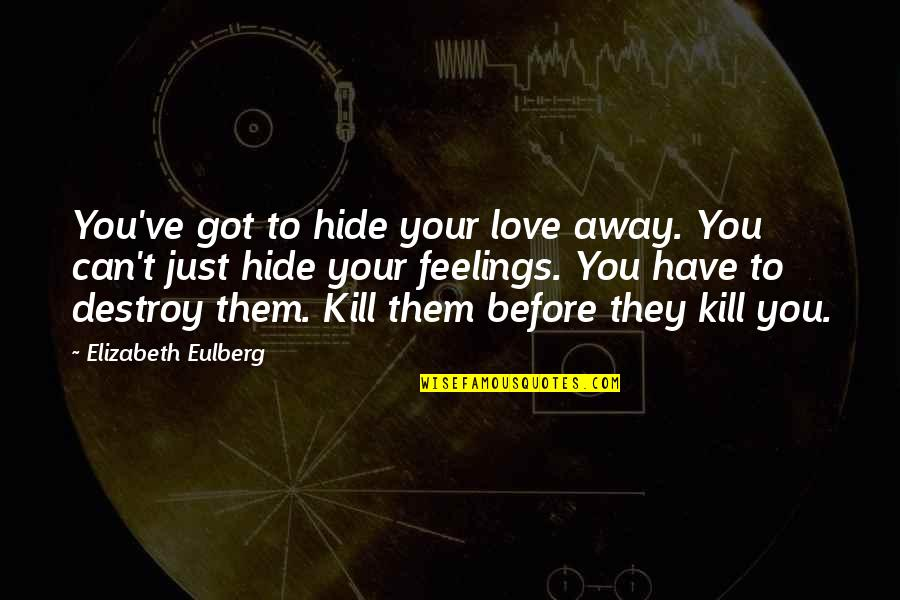 Hide Feelings Love Quotes By Elizabeth Eulberg: You've got to hide your love away. You
