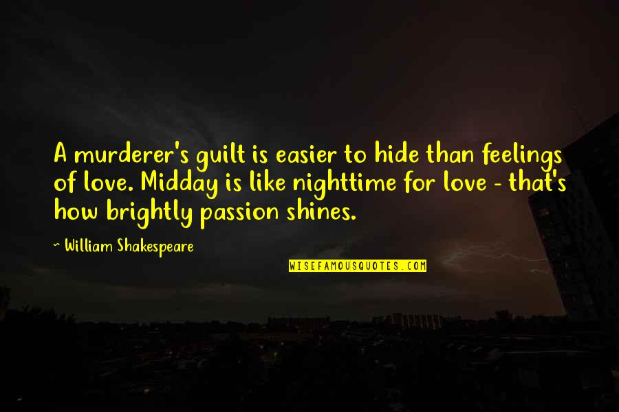 Hide Feelings Love Quotes By William Shakespeare: A murderer's guilt is easier to hide than
