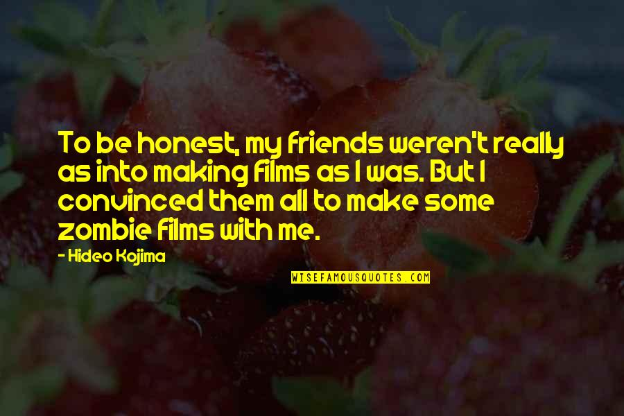 Hideo Kojima Quotes By Hideo Kojima: To be honest, my friends weren't really as