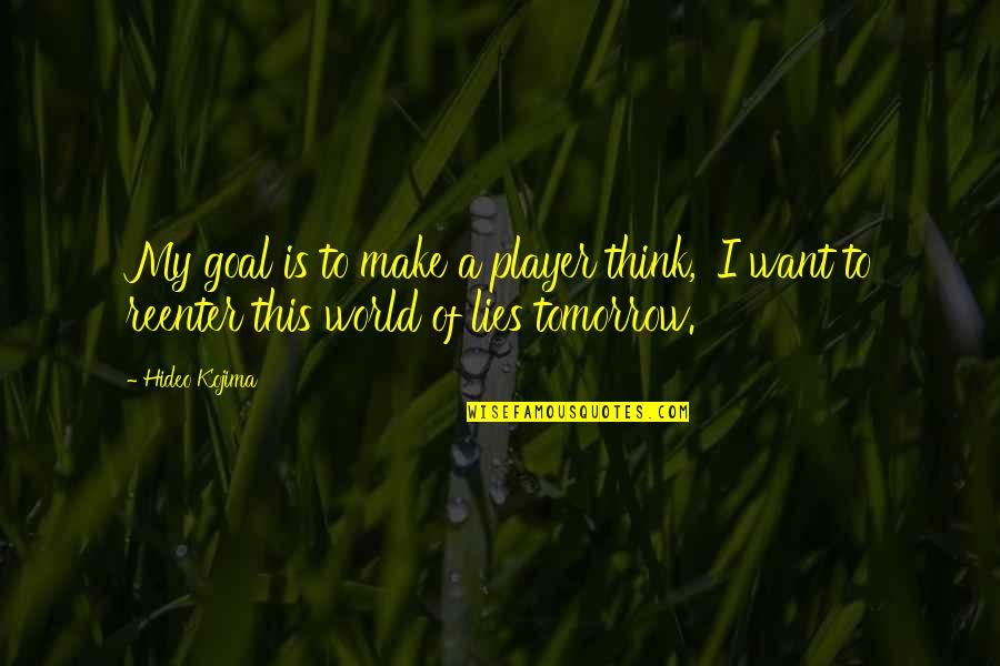 Hideo Kojima Quotes By Hideo Kojima: My goal is to make a player think,
