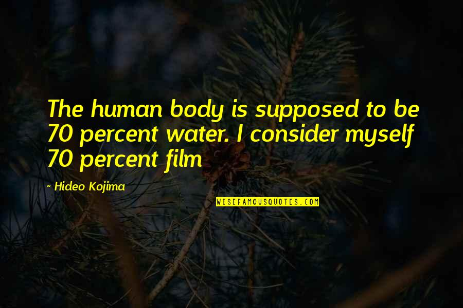 Hideo Kojima Quotes By Hideo Kojima: The human body is supposed to be 70