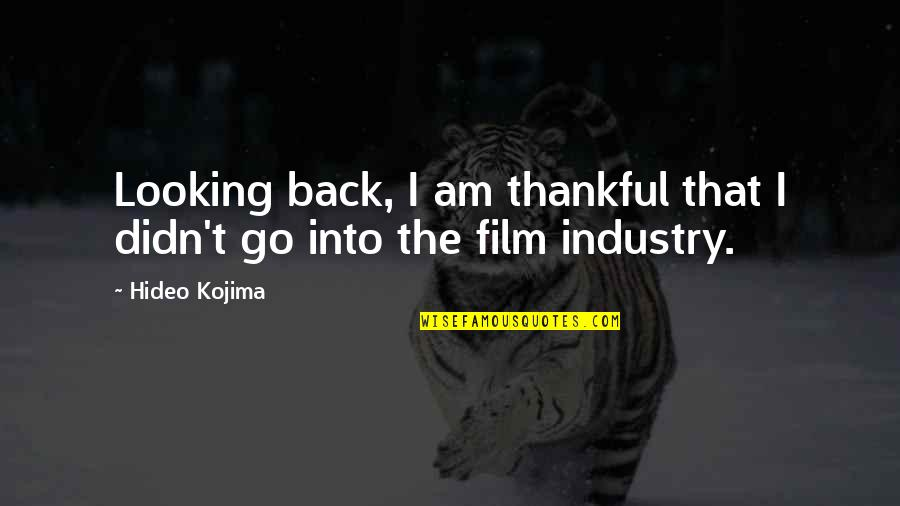 Hideo Kojima Quotes By Hideo Kojima: Looking back, I am thankful that I didn't