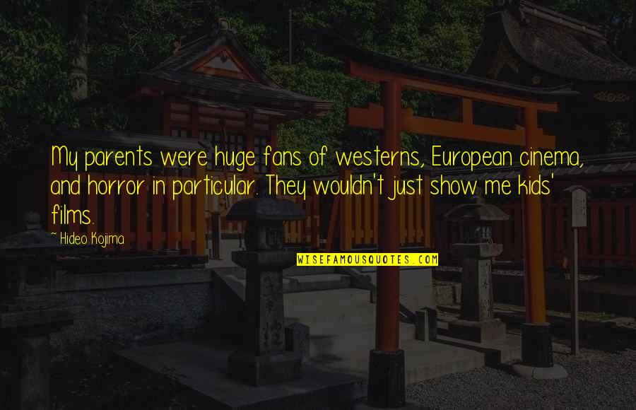 Hideo Kojima Quotes By Hideo Kojima: My parents were huge fans of westerns, European