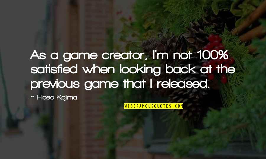 Hideo Kojima Quotes By Hideo Kojima: As a game creator, I'm not 100% satisfied