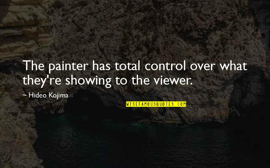 Hideo Kojima Quotes By Hideo Kojima: The painter has total control over what they're