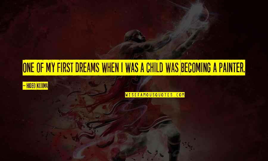 Hideo Kojima Quotes By Hideo Kojima: One of my first dreams when I was