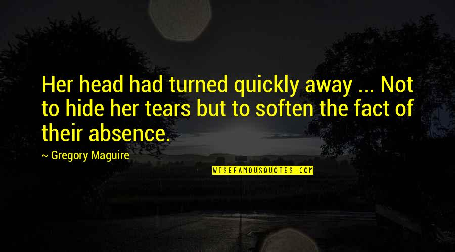 Hiding Feelings Quotes By Gregory Maguire: Her head had turned quickly away ... Not