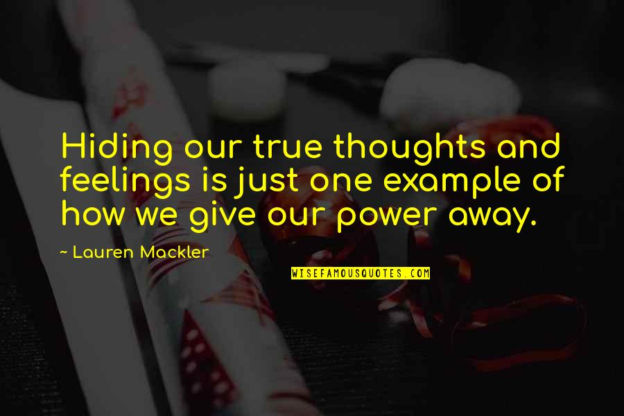 Hiding Feelings Quotes By Lauren Mackler: Hiding our true thoughts and feelings is just