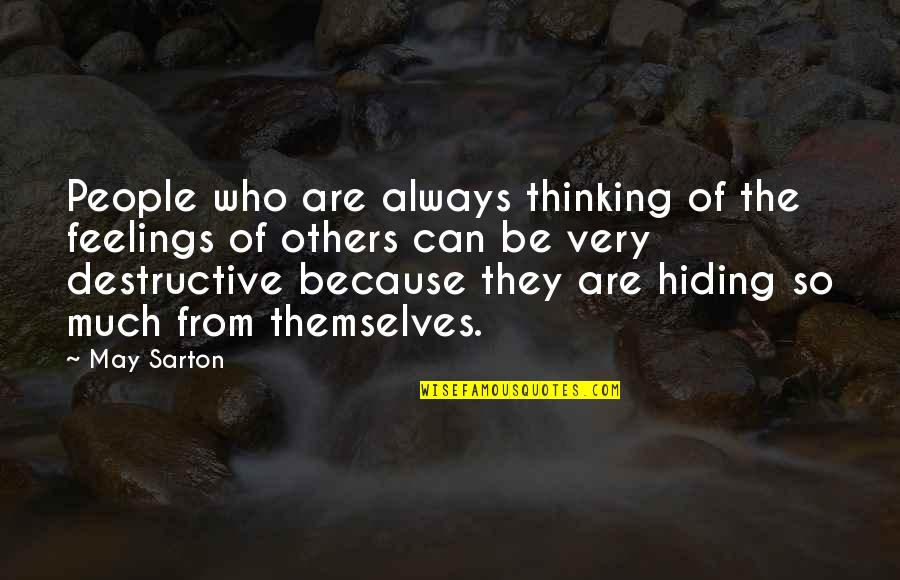 Hiding Feelings Quotes By May Sarton: People who are always thinking of the feelings