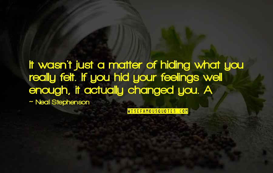 Hiding Feelings Quotes By Neal Stephenson: It wasn't just a matter of hiding what