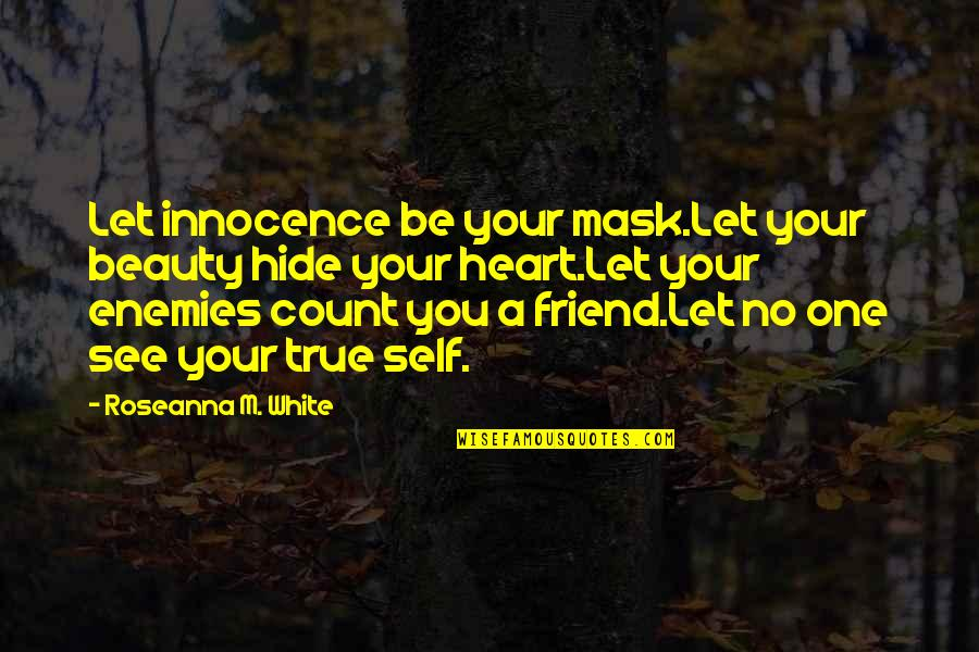 Hiding Feelings Quotes By Roseanna M. White: Let innocence be your mask.Let your beauty hide