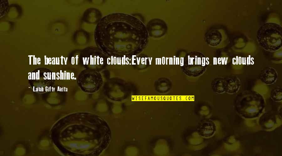 Hiding The True Feelings Quotes By Lailah Gifty Akita: The beauty of white clouds:Every morning brings new