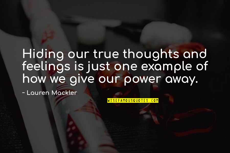 Hiding The True Feelings Quotes By Lauren Mackler: Hiding our true thoughts and feelings is just