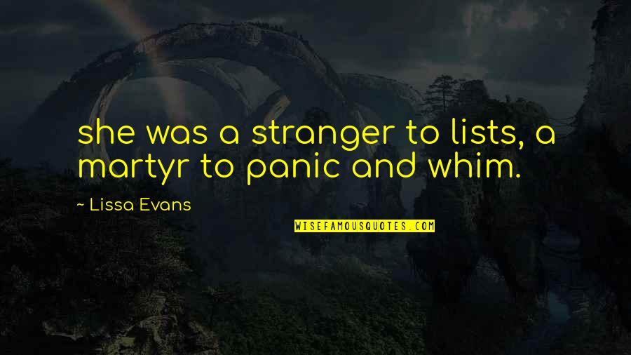 Hiding The True Feelings Quotes By Lissa Evans: she was a stranger to lists, a martyr