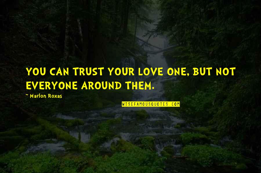 Hiding The True Feelings Quotes By Marlon Roxas: YOU CAN TRUST YOUR LOVE ONE, BUT NOT