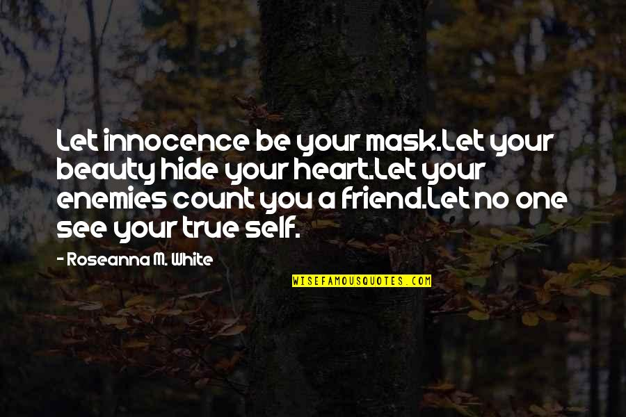 Hiding The True Feelings Quotes By Roseanna M. White: Let innocence be your mask.Let your beauty hide
