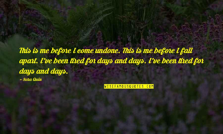 Hiding The True Feelings Quotes By Sara Quin: This is me before I come undone. This