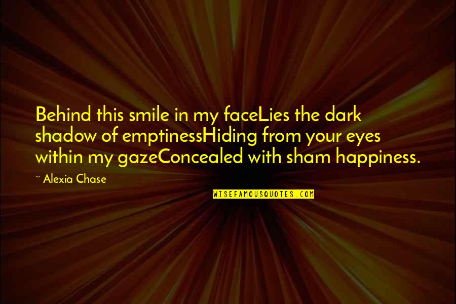 Hiding Your Pain Behind A Smile Quotes By Alexia Chase: Behind this smile in my faceLies the dark