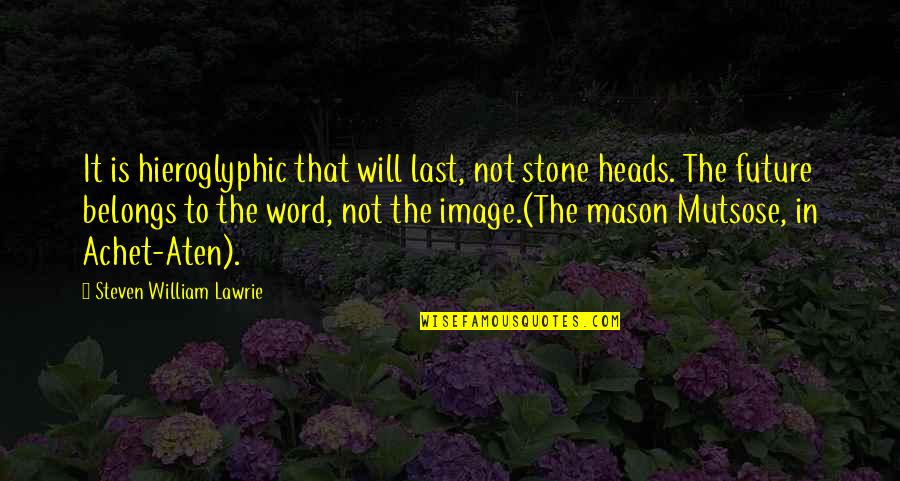 Hieroglyphic Quotes By Steven William Lawrie: It is hieroglyphic that will last, not stone