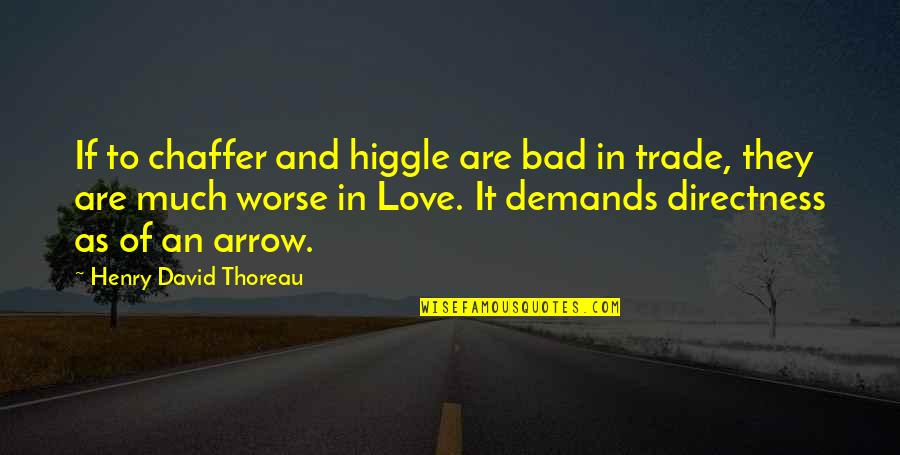 Higgle Quotes By Henry David Thoreau: If to chaffer and higgle are bad in