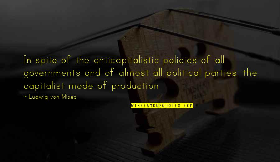Higgle Quotes By Ludwig Von Mises: In spite of the anticapitalistic policies of all